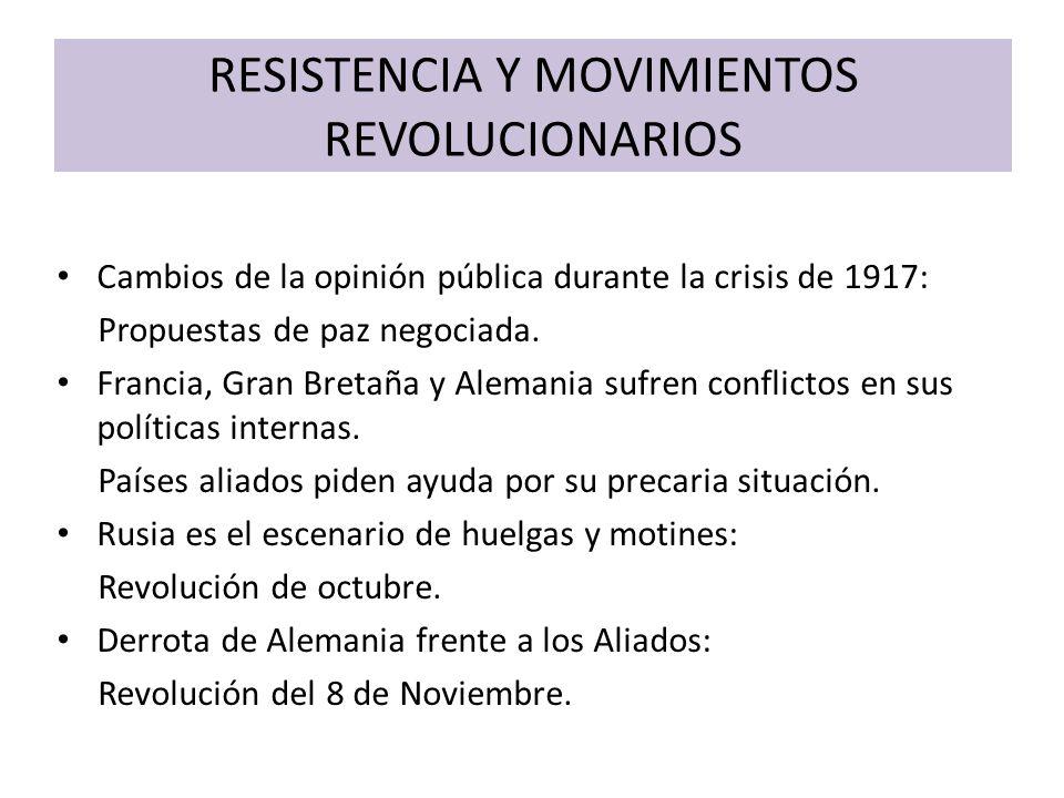 RESISTENCIA Y MOVIMIENTOS REVOLUCIONARIOS Cambios de la opinión pública durante la crisis de 1917: Propuestas de paz negociada. Francia, Gran Bretaña