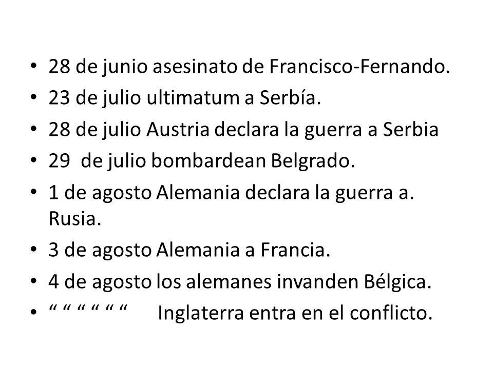 28 de junio asesinato de Francisco-Fernando. 23 de julio ultimatum a Serbía. 28 de julio Austria declara la guerra a Serbia 29 de julio bombardean Bel