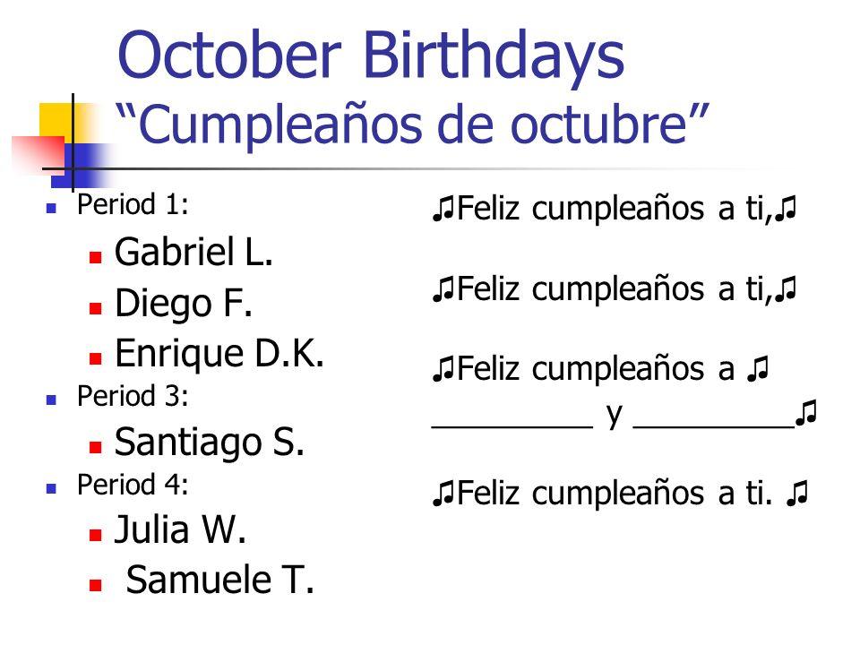 October Birthdays Cumpleaños de octubre Period 1: Gabriel L.