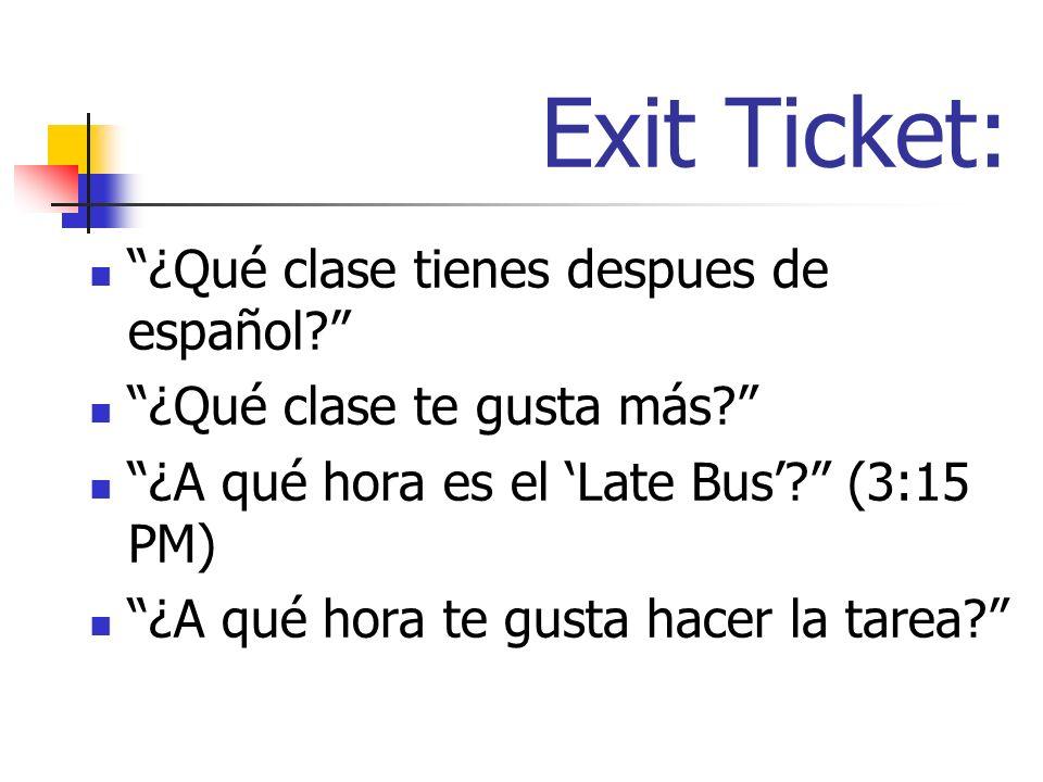 Exit Ticket: ¿Qué clase tienes despues de español.