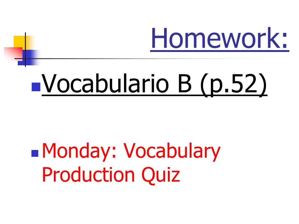 Homework: Vocabulario B (p.52) Monday: Vocabulary Production Quiz