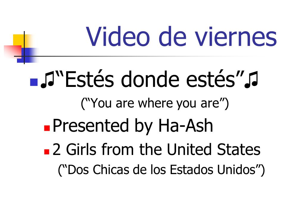 Video de viernes Estés donde estés (You are where you are) Presented by Ha-Ash 2 Girls from the United States (Dos Chicas de los Estados Unidos)