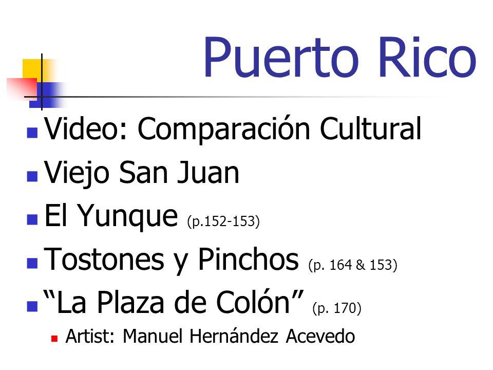 Puerto Rico Video: Comparación Cultural Viejo San Juan El Yunque (p.152-153) Tostones y Pinchos (p. 164 & 153) La Plaza de Colón (p. 170) Artist: Manu