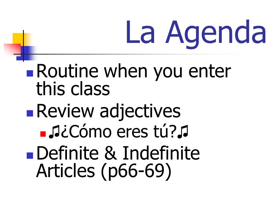 La Agenda Routine when you enter this class Review adjectives ¿Cómo eres tú.
