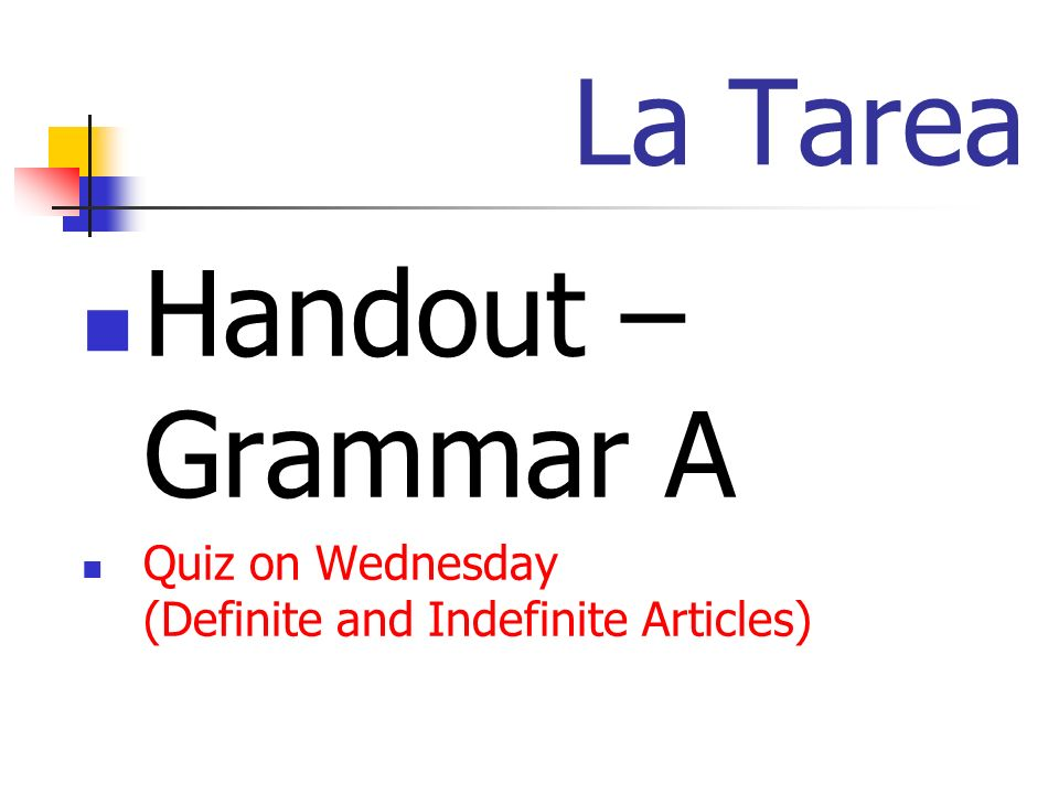 La Tarea Handout – Grammar A Quiz on Wednesday (Definite and Indefinite Articles)