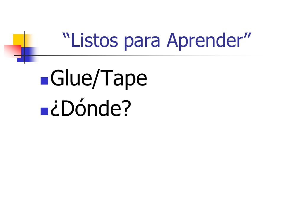 Listos para Aprender Glue/Tape ¿Dónde?