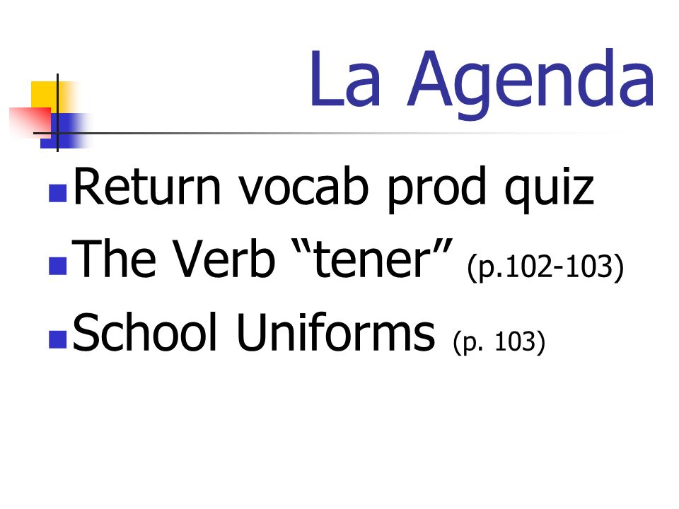 La Agenda Return vocab prod quiz The Verb tener (p.102-103) School Uniforms (p. 103)