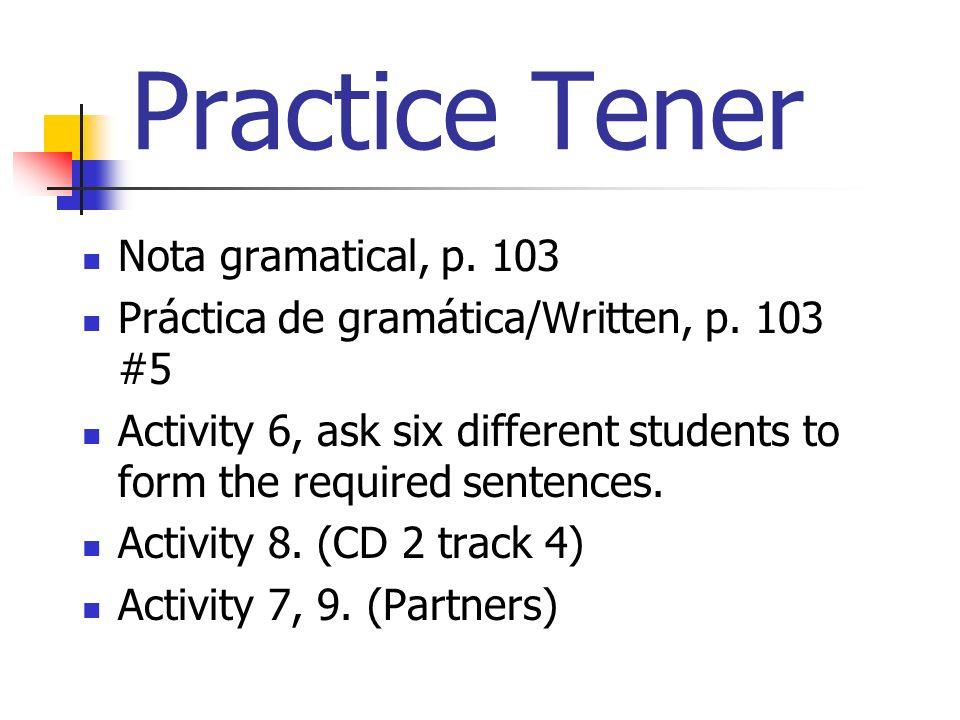 Practice Tener Nota gramatical, p. 103 Práctica de gramática/Written, p.