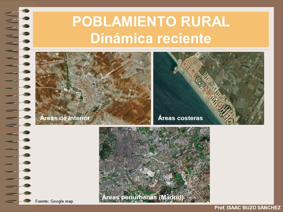 POBLAMIENTO RURAL Dinámica reciente Prof. ISAAC BUZO SÁNCHEZ Áreas periurbanas (Madrid) Áreas costerasÁreas de Interior Fuente: Google map