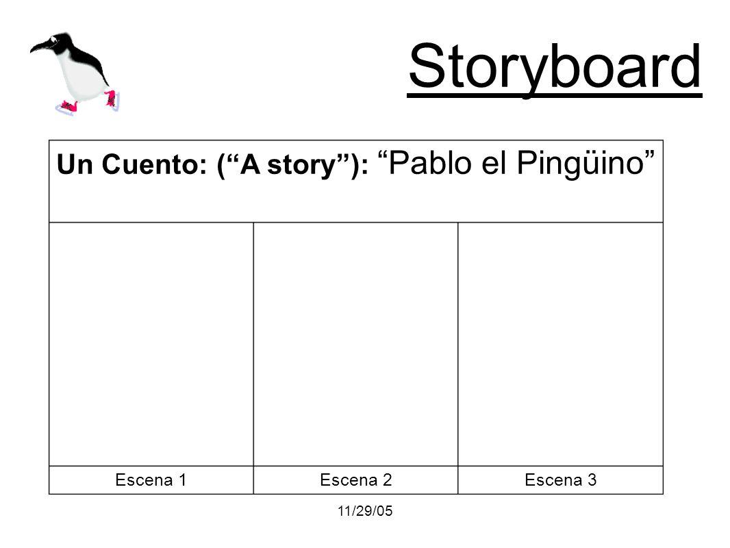 11/29/05 Storyboard Escena 3Escena 2Escena 1 Un Cuento: (A story): Pablo el Pingüino