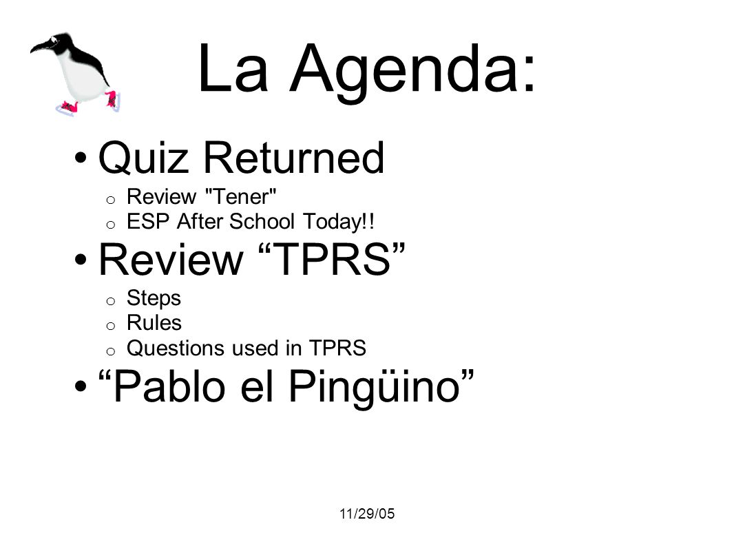11/29/05 Rules for Cuentos To learn you must: respond to statements (Ahh) answer questions.