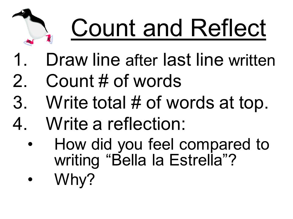 Count and Reflect 1.Draw line after last line written 2.Count # of words 3.Write total # of words at top.