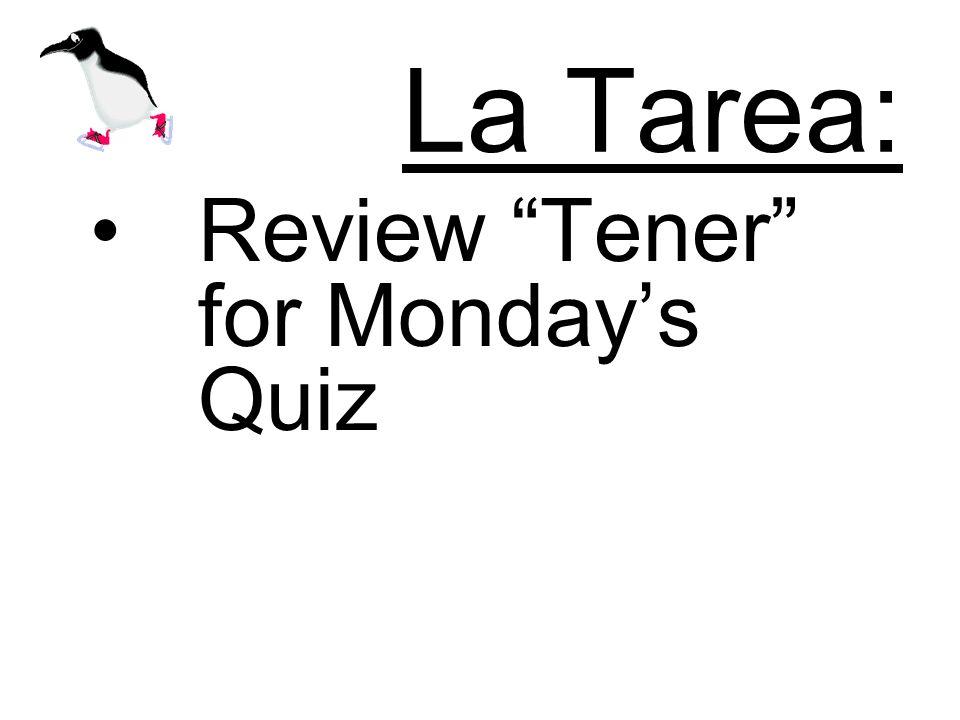 La Tarea: Review Tener for Mondays Quiz