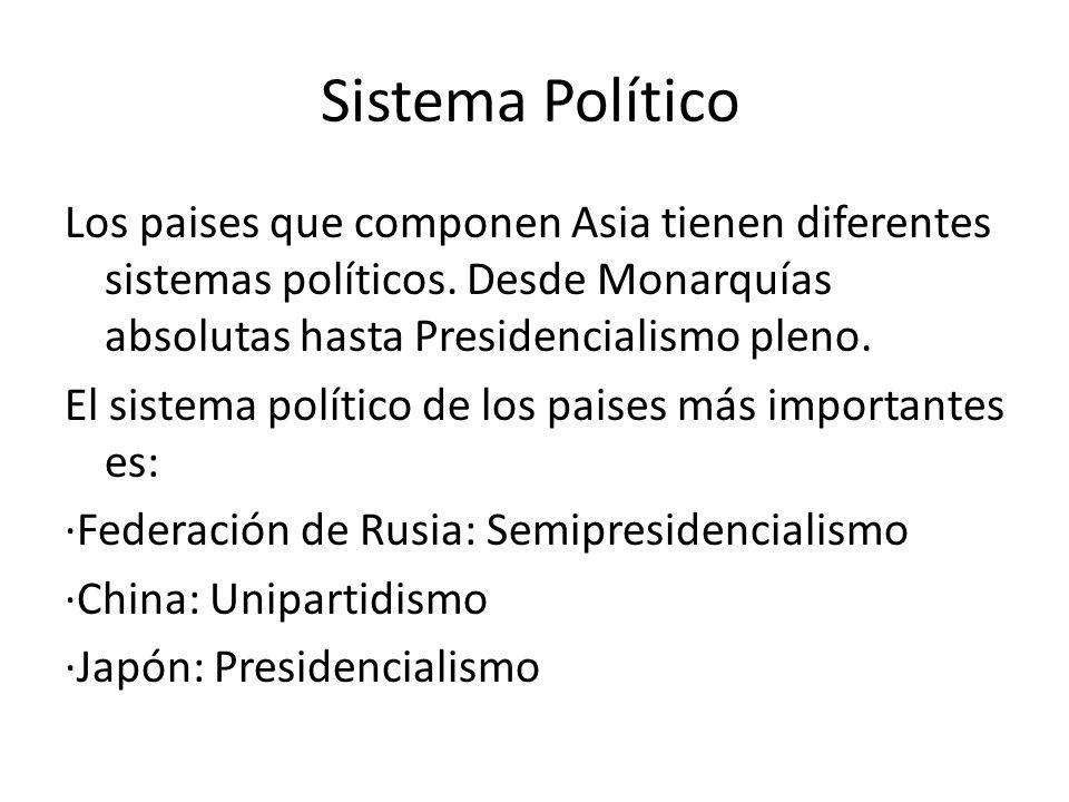 Sistema Político Los paises que componen Asia tienen diferentes sistemas políticos. Desde Monarquías absolutas hasta Presidencialismo pleno. El sistem