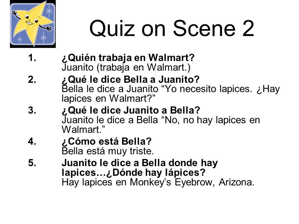 Quiz on Scene 2 1.¿Quién trabaja en Walmart.