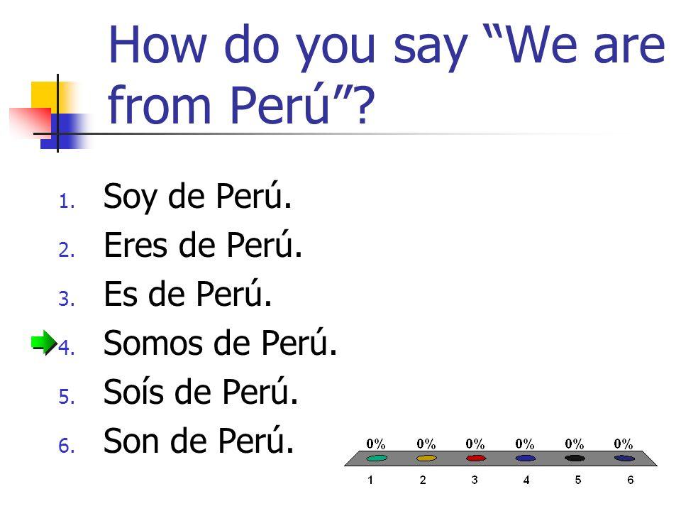 How do you say She is from Cuba.1. Soy de Cuba. 2.