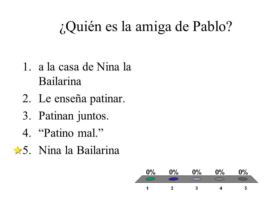 ¿Quién es la amiga de Pablo. 1.a la casa de Nina la Bailarina 2.Le enseña patinar.