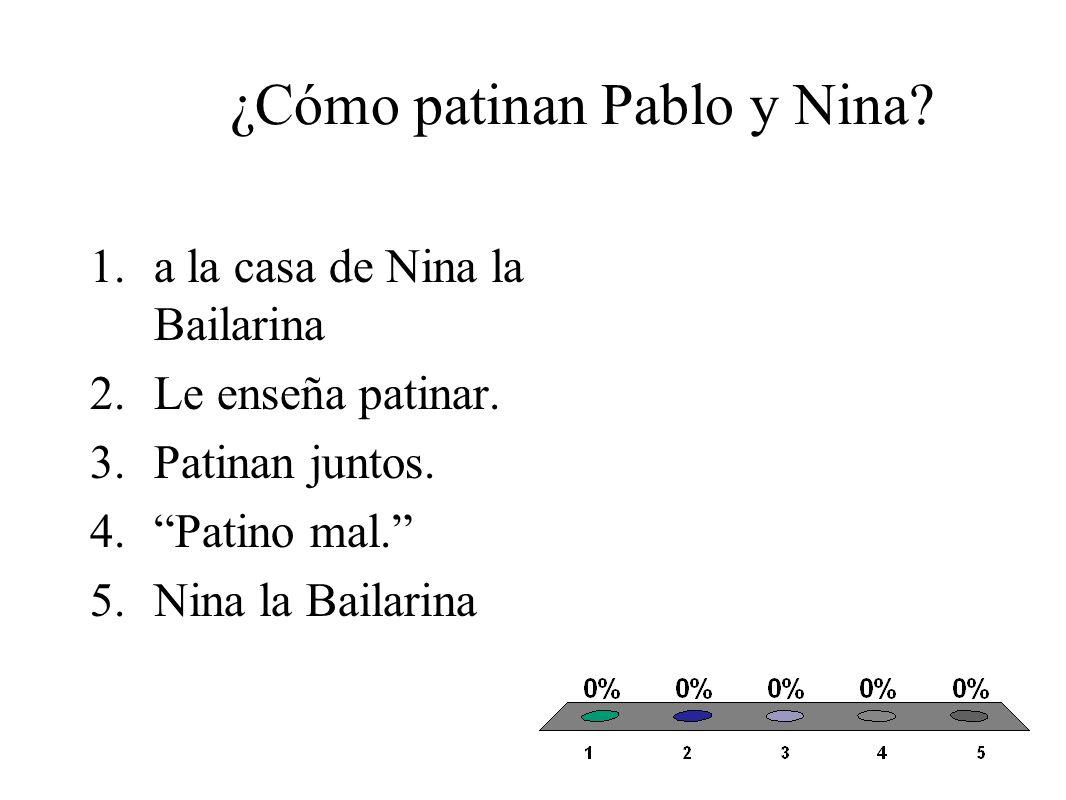 ¿Cómo patinan Pablo y Nina. 1.a la casa de Nina la Bailarina 2.Le enseña patinar.