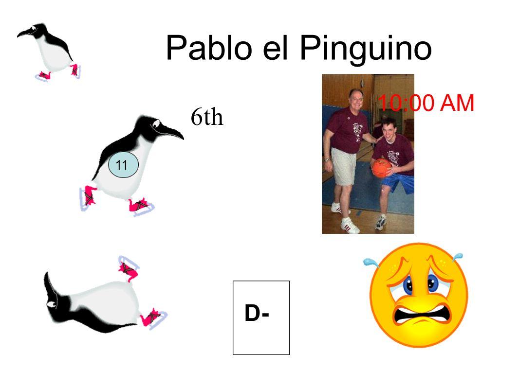Pablo el Pinguino 11 D- 10:00 AM 6th