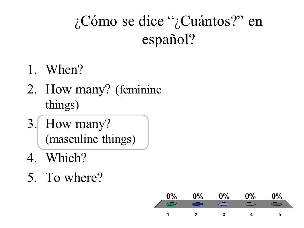 ¿Cómo se dice ¿Cuántas.en español. 1.When. 2.How many.