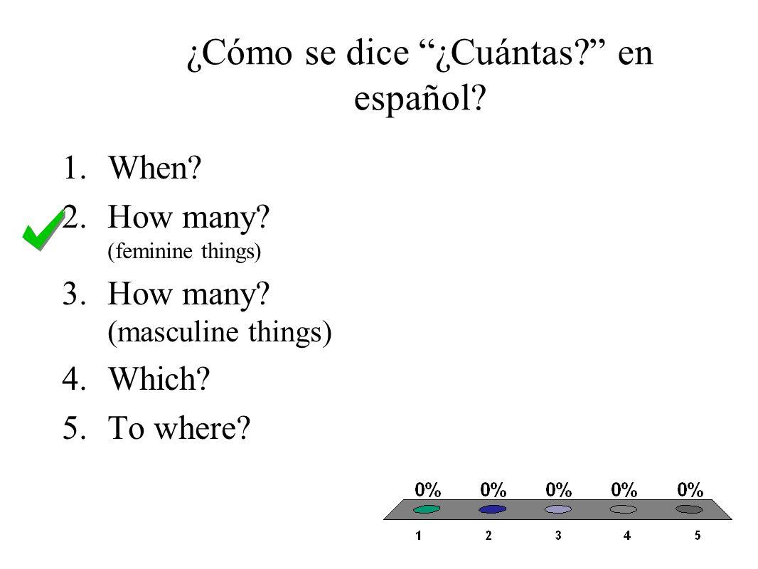 ¿Cómo se dice ¿A dónde va.en español. 1.When. 2.How many.