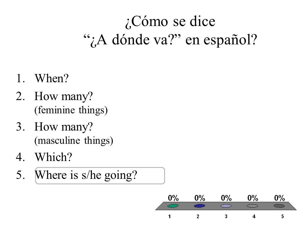¿Cómo se dice ¿Cuál.en español. 1.When. 2.How many.