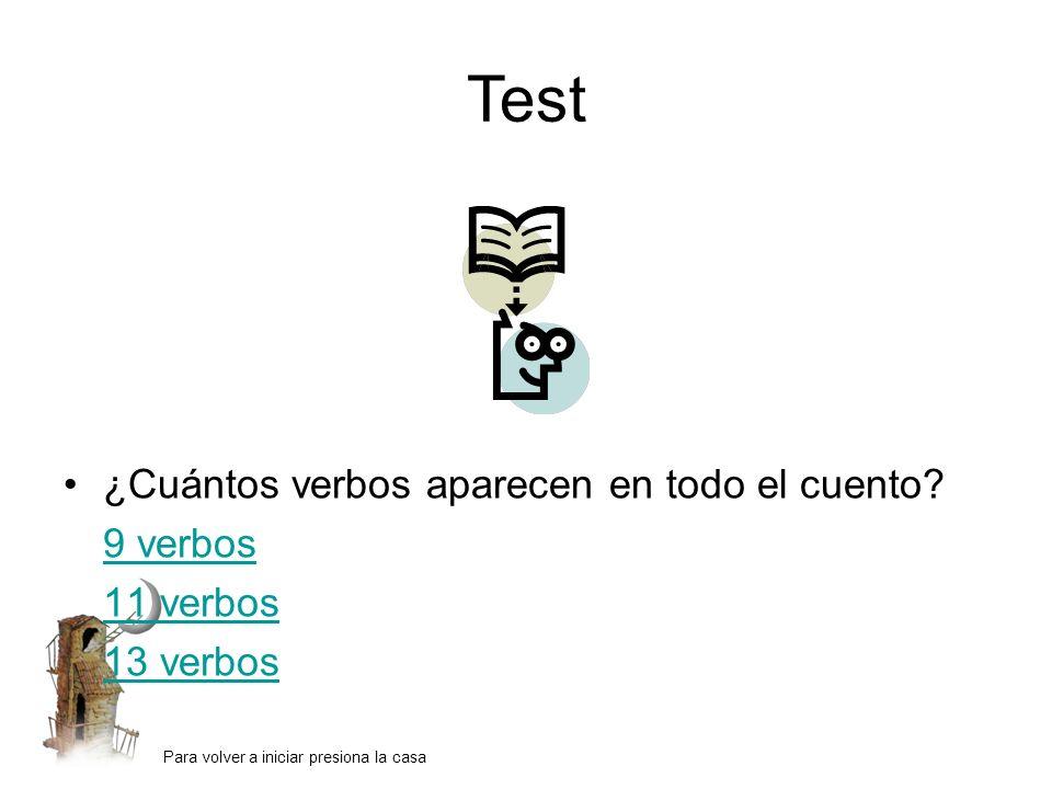 Test ¿Cuántos verbos aparecen en todo el cuento? 9 verbos 11 verbos 13 verbos Para volver a iniciar presiona la casa