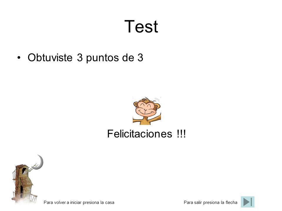 Test Obtuviste 3 puntos de 3 Para volver a iniciar presiona la casa Felicitaciones !!! Para salir presiona la flecha