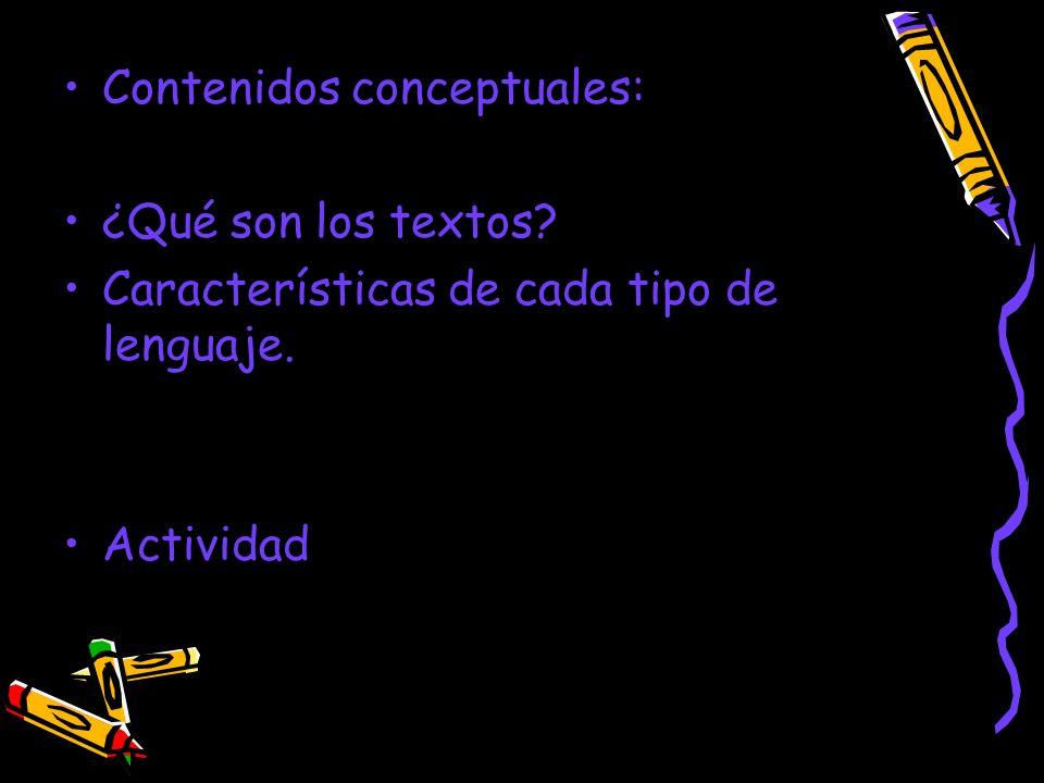 Contenidos conceptuales: ¿Qué son los textos? Características de cada tipo de lenguaje. Actividad