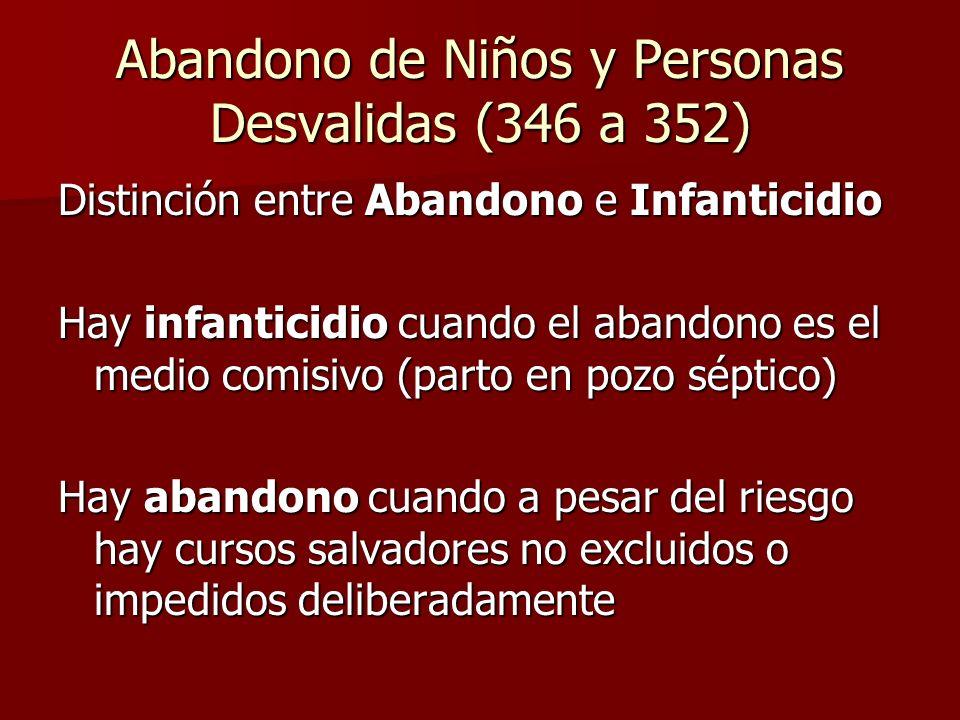 Abandono de Niños y Personas Desvalidas (346 a 352) Distinción entre Abandono e Infanticidio Hay infanticidio cuando el abandono es el medio comisivo