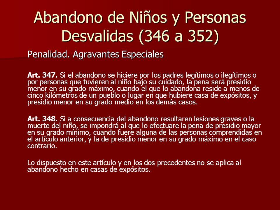 Abandono de Niños y Personas Desvalidas (346 a 352) Penalidad. Agravantes Especiales Art. 347. Si el abandono se hiciere por los padres legítimos o il