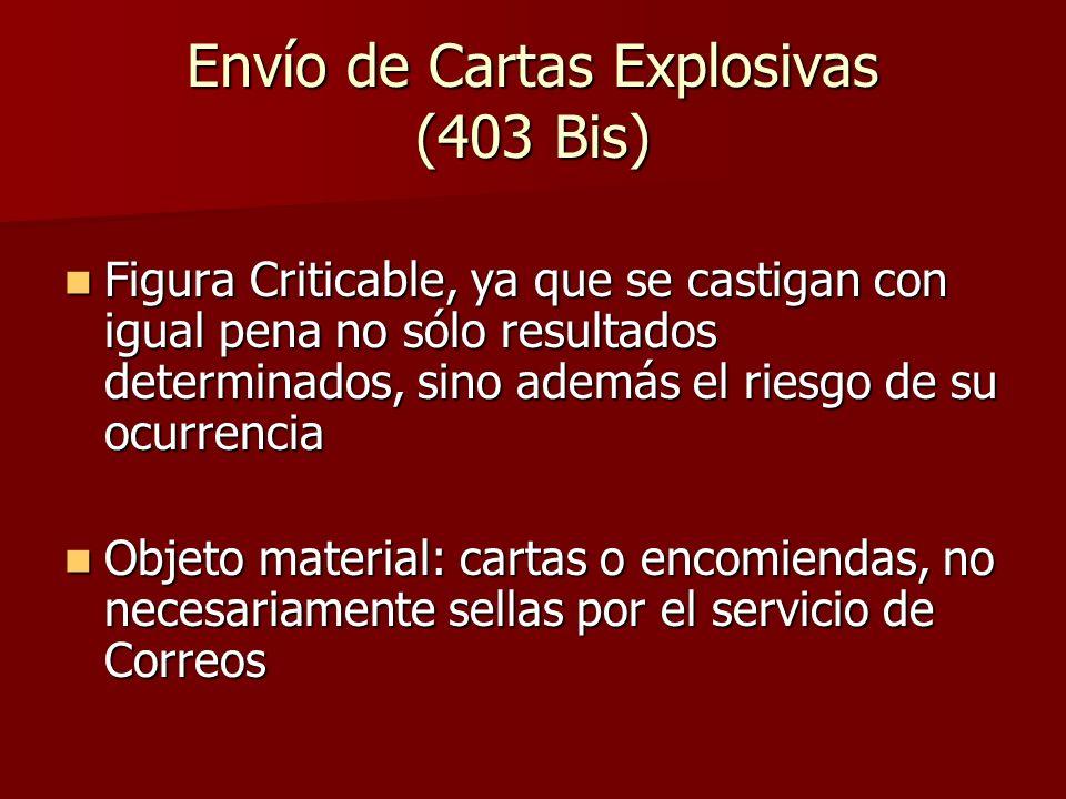 Envío de Cartas Explosivas (403 Bis) Figura Criticable, ya que se castigan con igual pena no sólo resultados determinados, sino además el riesgo de su