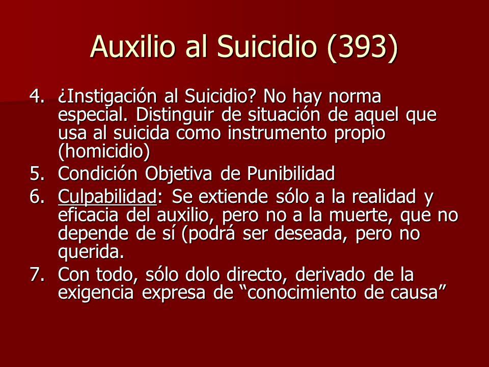 Auxilio al Suicidio (393) 4.¿Instigación al Suicidio? No hay norma especial. Distinguir de situación de aquel que usa al suicida como instrumento prop
