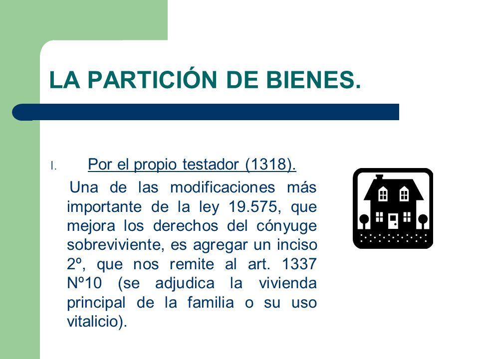 LA PARTICIÓN DE BIENES. I. Por el propio testador (1318). Una de las modificaciones más importante de la ley 19.575, que mejora los derechos del cónyu