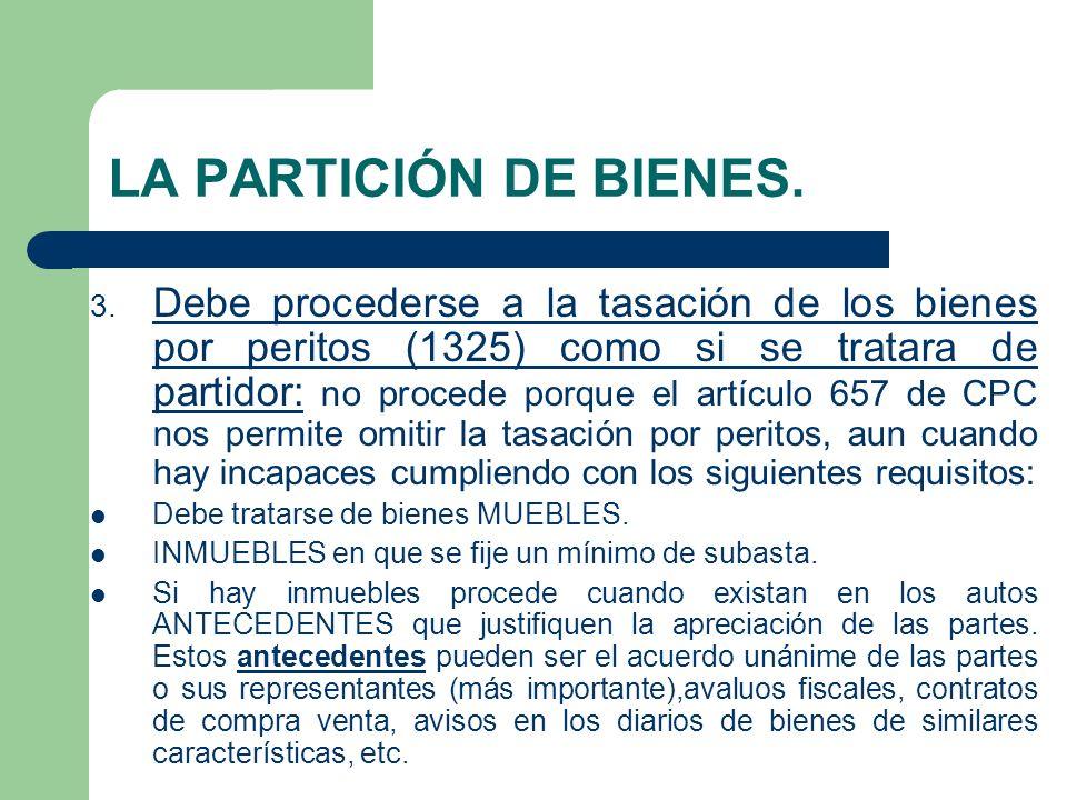 LA PARTICIÓN DE BIENES. 3. Debe procederse a la tasación de los bienes por peritos (1325) como si se tratara de partidor: no procede porque el artícul