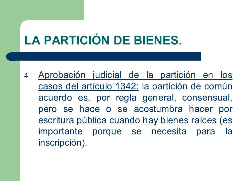 LA PARTICIÓN DE BIENES. 4. Aprobación judicial de la partición en los casos del artículo 1342: la partición de común acuerdo es, por regla general, co