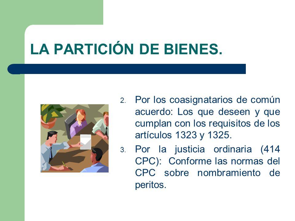 LA PARTICIÓN DE BIENES. 2. Por los coasignatarios de común acuerdo: Los que deseen y que cumplan con los requisitos de los artículos 1323 y 1325. 3. P