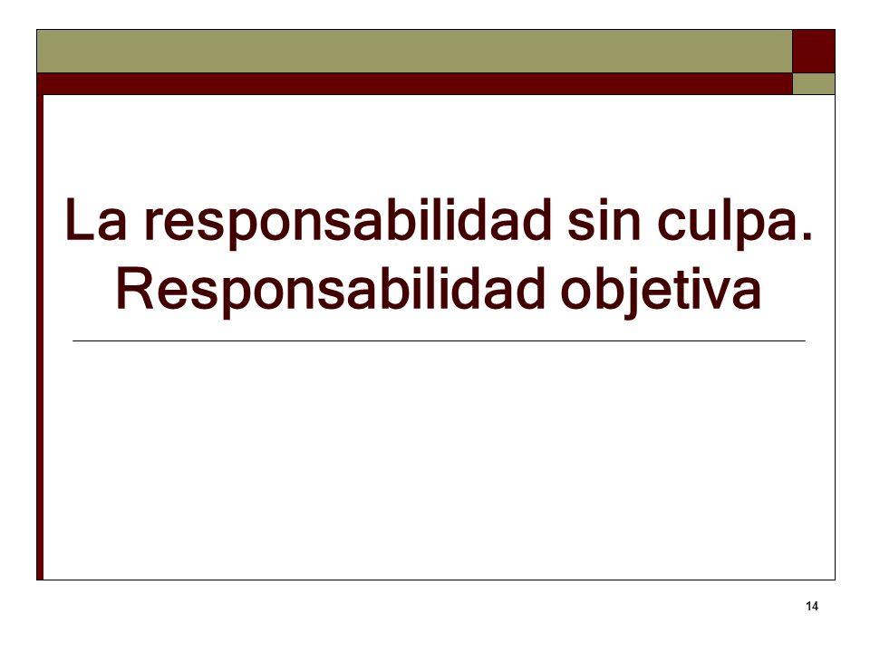 14 La responsabilidad sin culpa. Responsabilidad objetiva