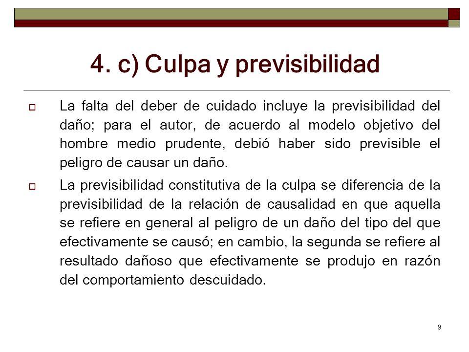 9 4. c) Culpa y previsibilidad La falta del deber de cuidado incluye la previsibilidad del daño; para el autor, de acuerdo al modelo objetivo del homb