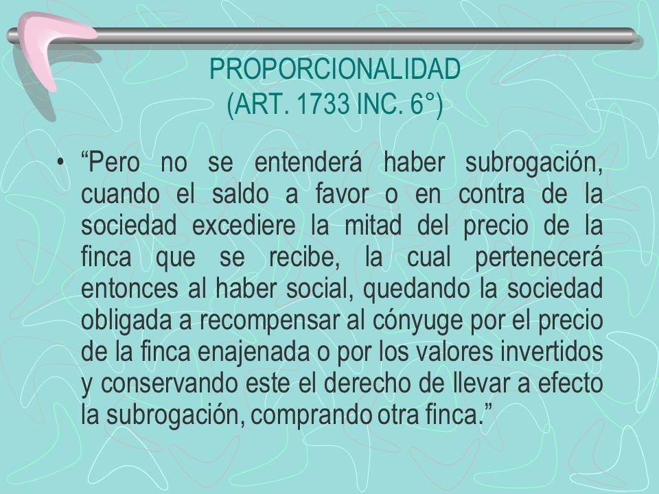 PROPORCIONALIDAD (ART. 1733 INC. 6°) Pero no se entenderá haber subrogación, cuando el saldo a favor o en contra de la sociedad excediere la mitad del