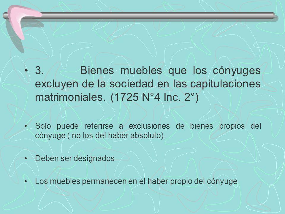 3. Bienes muebles que los cónyuges excluyen de la sociedad en las capitulaciones matrimoniales. (1725 N°4 Inc. 2°) Solo puede referirse a exclusiones
