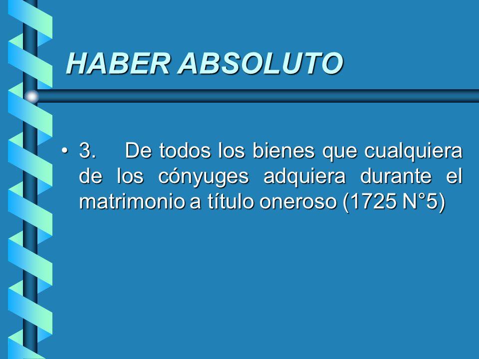 HABER ABSOLUTO 3. De todos los bienes que cualquiera de los cónyuges adquiera durante el matrimonio a título oneroso (1725 N°5)3. De todos los bienes