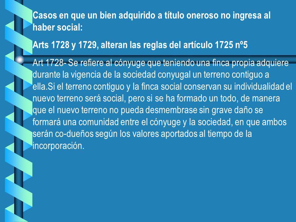 Casos en que un bien adquirido a título oneroso no ingresa al haber social: Arts 1728 y 1729, alteran las reglas del artículo 1725 nº5 Art 1728- Se re