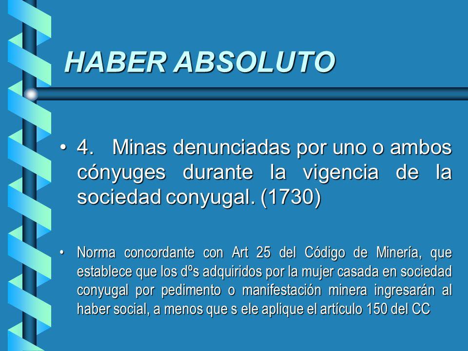 HABER ABSOLUTO 4. Minas denunciadas por uno o ambos cónyuges durante la vigencia de la sociedad conyugal. (1730)4. Minas denunciadas por uno o ambos c