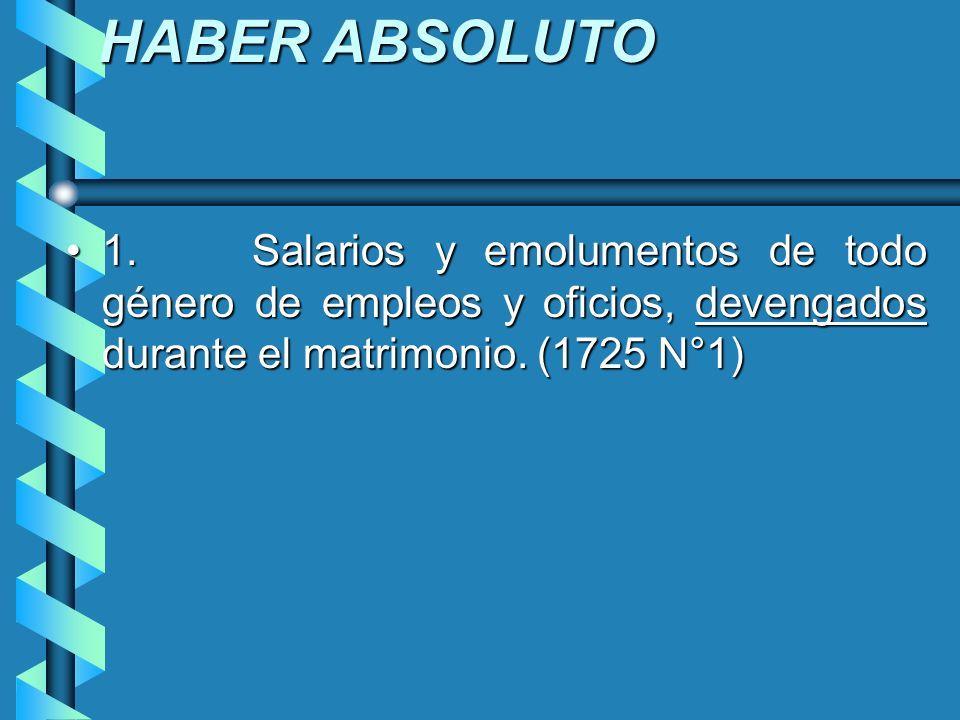HABER ABSOLUTO 1. Salarios y emolumentos de todo género de empleos y oficios, devengados durante el matrimonio. (1725 N°1)1. Salarios y emolumentos de