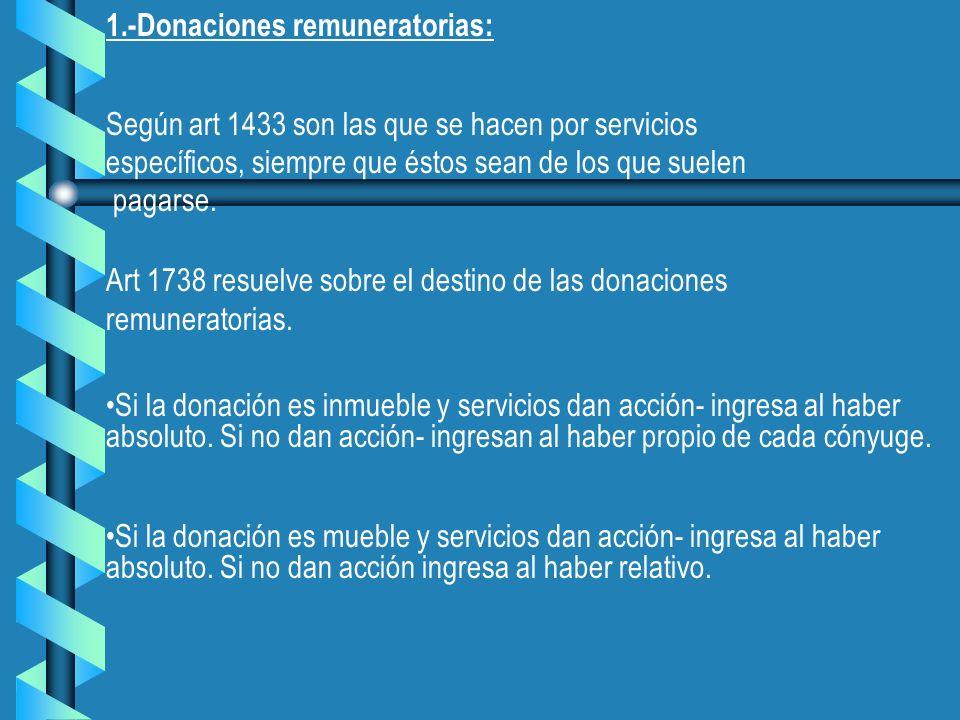 1.-Donaciones remuneratorias: Según art 1433 son las que se hacen por servicios específicos, siempre que éstos sean de los que suelen pagarse. Art 173