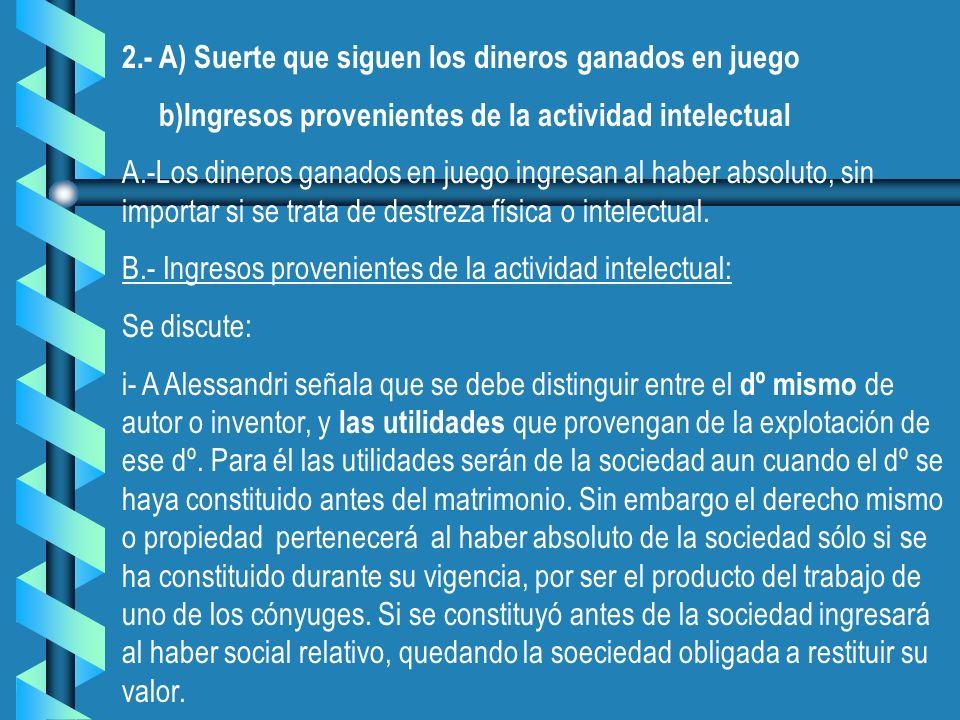 2.- A) Suerte que siguen los dineros ganados en juego b)Ingresos provenientes de la actividad intelectual A.-Los dineros ganados en juego ingresan al