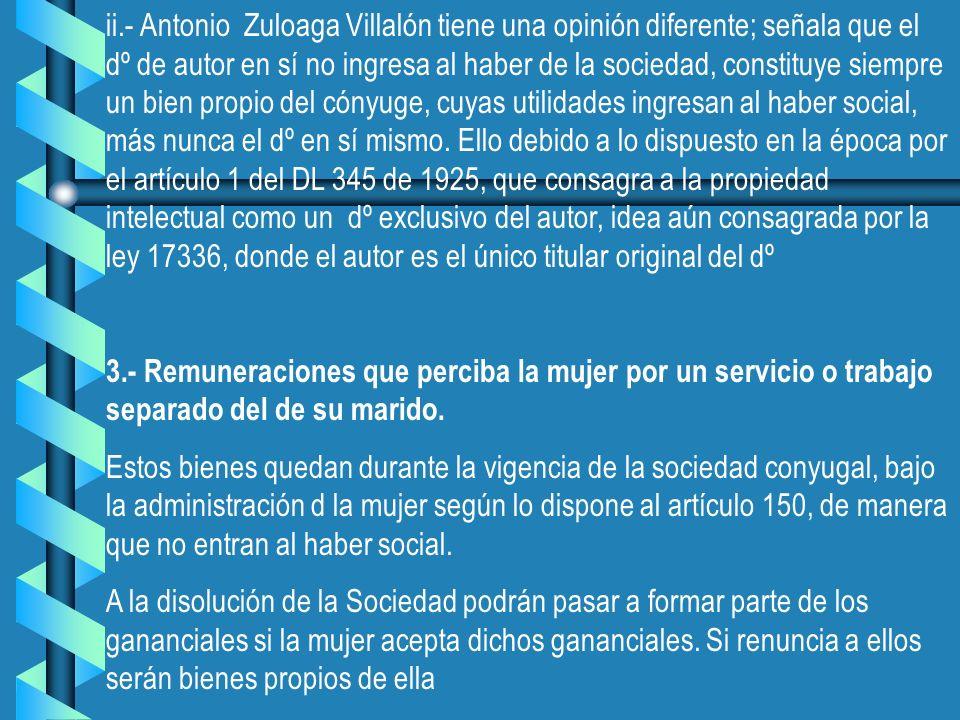 ii.- Antonio Zuloaga Villalón tiene una opinión diferente; señala que el dº de autor en sí no ingresa al haber de la sociedad, constituye siempre un b