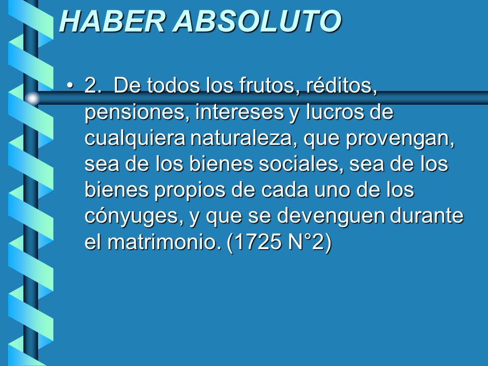 HABER ABSOLUTO 2. De todos los frutos, réditos, pensiones, intereses y lucros de cualquiera naturaleza, que provengan, sea de los bienes sociales, sea