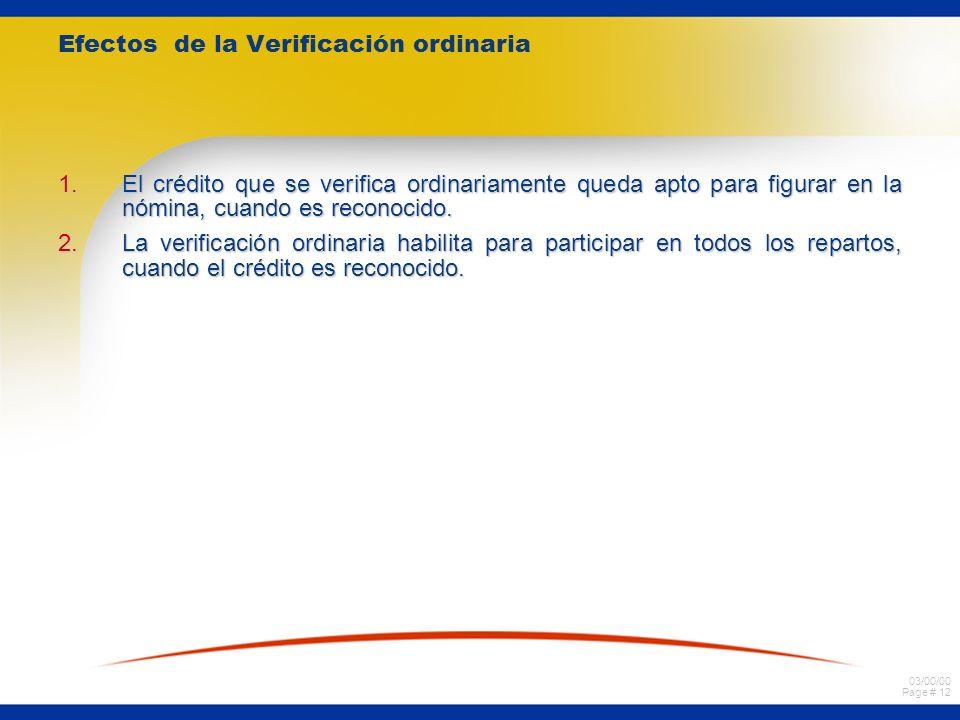 03/00/00 Page # 12 Efectos de la Verificación ordinaria 1.El crédito que se verifica ordinariamente queda apto para figurar en la nómina, cuando es reconocido.